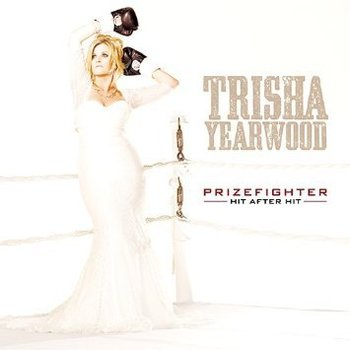 TRISHA YEARWOOD - PRIZEFIGHTER: HIT AFTER HIT (CD)