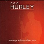 RED HURLEY - ALWAYS THERE FOR ME (CD)...