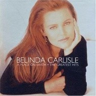 BELINDA CARLISLE - A PLACE ON EARTH: THE GREATEST HITS