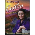 CAITLIN - THE EARLY YEARS, FLOWER OF SCOTLAND (DVD)