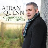 AIDAN QUINN OVERWORKED AND UNDERPAID