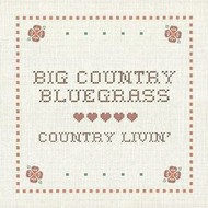BIG COUNTRY BLUEGRASS  - COUNTRY LIVIN'