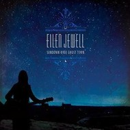 EILEN JEWELL - SUNDOWN OVER GHOST TOWN