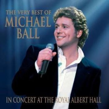 MICHAEL BALL - THE VERY BEST OF IN CONCERT AT THE ROYAL ALBERT HALL (CD)