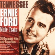 TENNESSEE ERNIE FORD - MULE TRAIN: 25 GREATEST HITS & FAVOURITES
