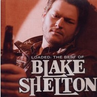 BLAKE SHELTON - LOADED: THE BEST OF