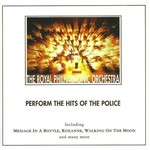 THE ROYAL PHILHARMONIC ORCHESTRA - PERFORM THE HITS OF THE POLICE