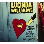 LUCINDA WILLIAMS - DOWN WHERE THE SPIRIT MEETS THE BONE (CD).