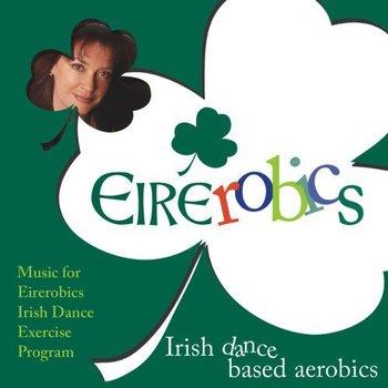 EIREROBICS -  MUSIC FOR IRISH DANCE EXERISE PRORAM