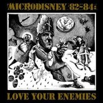 MICRODISNEY - LOVE YOUR ENEMIES '82-'84 (CD).