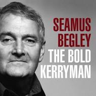 SEAMUS BEGLEY - THE BOLD KERRYMAN (CD)...