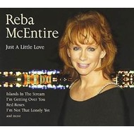REBA MCENTIRE - JUST A LITTLE LOVE (CD)...