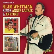 SLIM WHITMAN - SINGS ANNIE LAURIE AND ANYTIME
