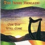 THE IRISH BRIGADE - OUR DAY WILL COME (CD)...