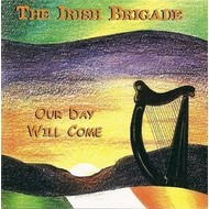 THE IRISH BRIGADE - OUR DAY WILL COME (CD)...