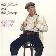 I & B Records,  SEAMUS MOORE - ME GALLUSES AND ME GANSEY (CD)