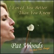 PAT WOODS - I LOVED YOU BETTER THAN YOU KNEW