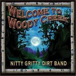 NITTY GRITTY DIRT BAND - WELCOME TO WOODY CREEK (CD). .)