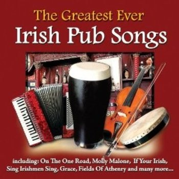 THE GREATEST EVER IRISH PUB SONGS - VARIOUS ARTISTS (CD)
