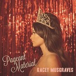 KACEY MUSGRAVES - PAGEANT MATERIAL (CD)...