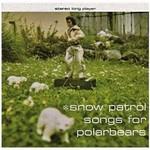 SNOW PATROL - SONGS FOR POLARBEARS (CD)...