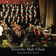 TREORCHY MALE CHOIR - SONGS YOU HAVE LOVED