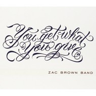 ZAC BROWN BAND - YOU GET WHAT YOU GIVE (CD).