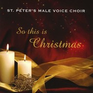 ST. PETER'S MALE VOICE CHOIR - SO THIS IS CHRISTMAS (CD)