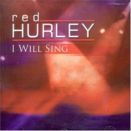 RED HURLEY - I WILL SING CD
