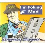 Seamus Moore - I'm Poking Mad (CD)...