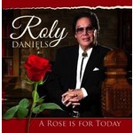 ROLY DANIELS - THE ROSE IS FOR TODAY (CD)...