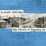 LUCINDA WILLIAMS - THE GHOSTS OF HIGHWAY 20 (CD)...
