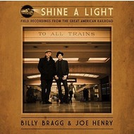 BILLY BRAGG & JOE HENRY - SHINE A LIGHT :FIELD RECORDINGS FROM THE GREAT AMERICAN RAILROAD CD