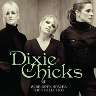 DIXIE CHICKS - WIDE OPEN SPACES THE DIXIE CHICKS COLLECTION (CD)...