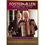 FOSTER & ALLEN - WE OWE IT ALL TO YOU, 40 YEARS ON (DVD)...