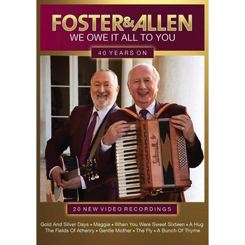 FOSTER & ALLEN - WE OWE IT ALL TO YOU, 40 YEARS ON (DVD)