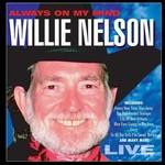WILLIE NELSON - ALWAYS ON MY MIND: LIVE (CD).....