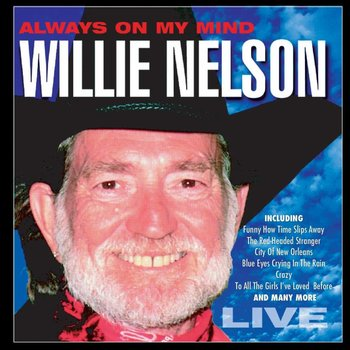 WILLIE NELSON - ALWAYS ON MY MIND: LIVE