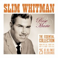 Slim Whitman - Rose Marie The Essential Slim Whitman Collection (CD)...