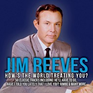 Jim Reeves - How's the World Treating You?