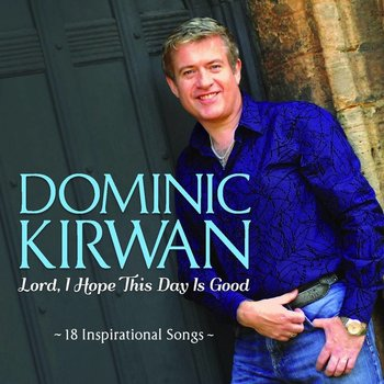 Dominic Kirwan - Lord, I Hope This Day Is Good