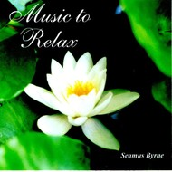 SEAMUS BYRNE - MUSIC TO RELAX (CD)...