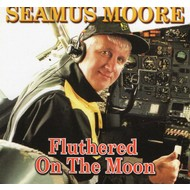 SEAMUS MOORE - FLUTHERED ON THE MOON (CD)...