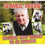 SEAMUS MOORE - SEAMUS JUST WANTS TO BE FAMOUS (CD)...