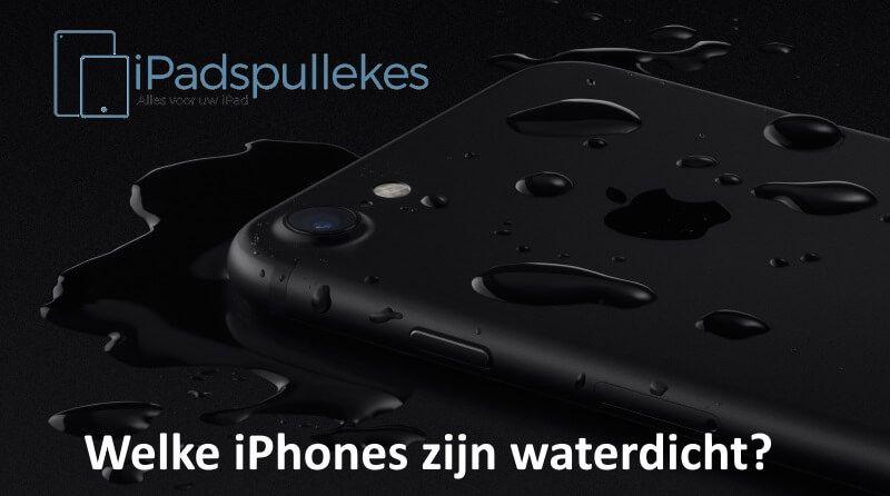 Welke iPhones zijn waterdicht? Welke iPhone kan tegen water?