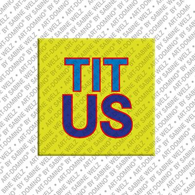 ART-DOMINO® by SABINE WELZ Titus - Magnet mit dem Vornamen Titus