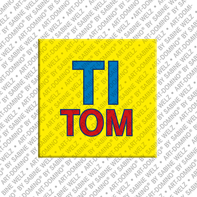 ART-DOMINO® by SABINE WELZ Titom - Magnet with the name Titom