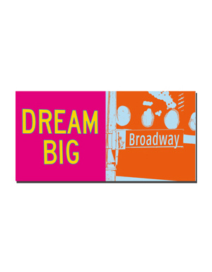 ART-DOMINO® BY SABINE WELZ New York - Dream Big Sign and Broadway