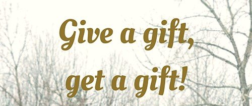 Give a gift, get a gift!
