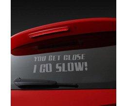 """Car Window Sticker """"You Get Close, I Go Slow!"""""""